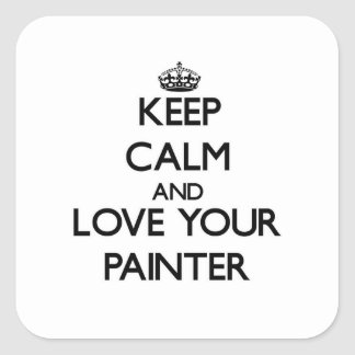 Keep Calm and Love your Painter Square Sticker