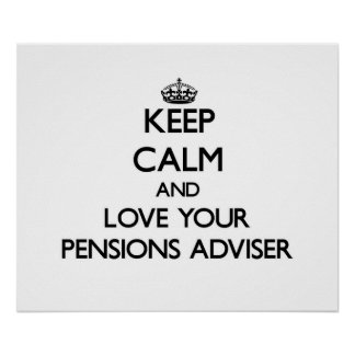 Keep Calm and Love your Pensions Adviser Posters