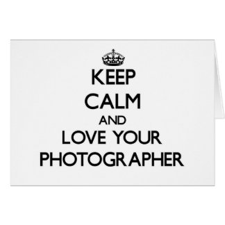 Keep Calm and Love your Photographer Greeting Card