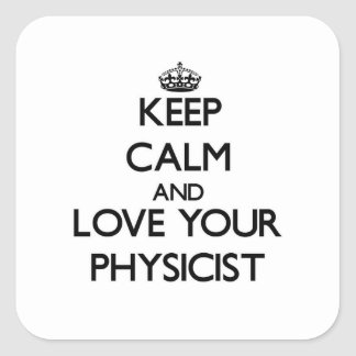 Keep Calm and Love your Physicist Square Sticker