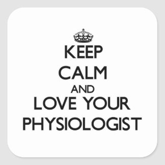 Keep Calm and Love your Physiologist Square Sticker