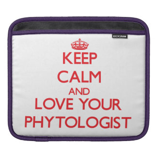 Keep Calm and Love your Phytologist Sleeve For iPads