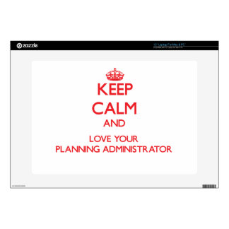 """Keep Calm and Love your Planning Administrator Decals For 15"""" Laptops"""