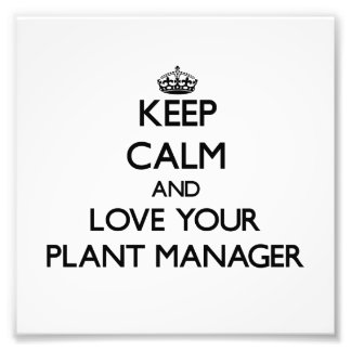 Keep Calm and Love your Plant Manager Photo Art