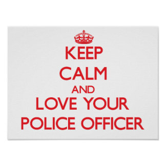 Keep Calm and Love your Police Officer Poster