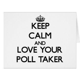 Keep Calm and Love your Poll Taker Greeting Cards