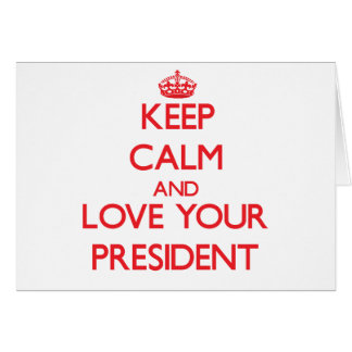 Keep Calm and Love your President Greeting Card