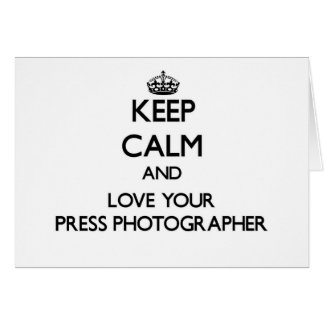 Keep Calm and Love your Press Photographer Greeting Cards