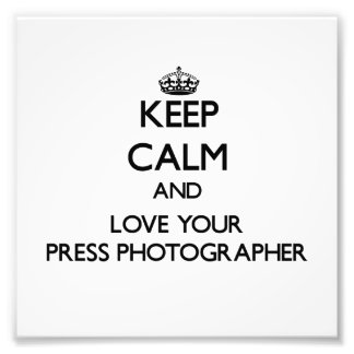 Keep Calm and Love your Press Photographer Art Photo