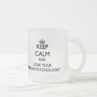 Keep Calm and Love your Prison Psychologist 10 Oz Frosted Glass Coffee Mug