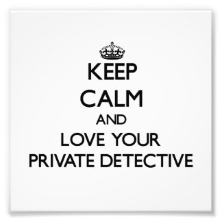 Keep Calm and Love your Private Detective Photograph
