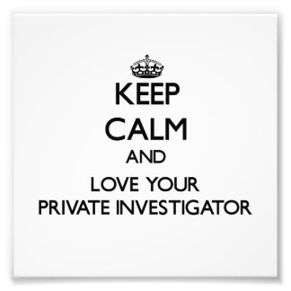 Keep Calm and Love your Private Investigator Photographic Print