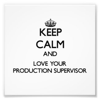 Keep Calm and Love your Production Supervisor Photo Art