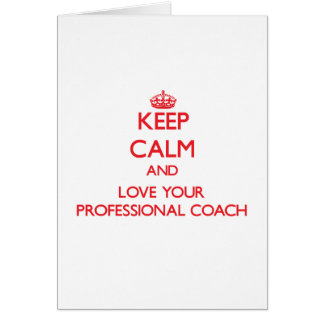 Keep Calm and Love your Professional Coach Greeting Card
