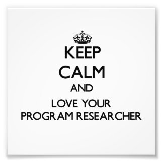 Keep Calm and Love your Program Researcher Photo Art