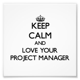 Keep Calm and Love your Project Manager Photo Print