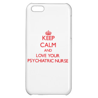 Keep Calm and Love your Psychiatric Nurse iPhone 5C Cover