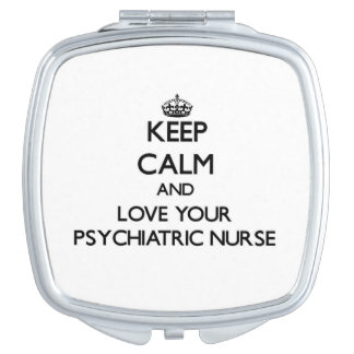 Keep Calm and Love your Psychiatric Nurse Makeup Mirror