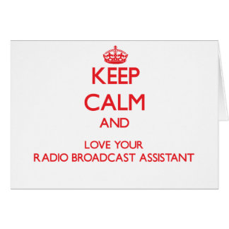 Keep Calm and Love your Radio Broadcast Assistant Greeting Card