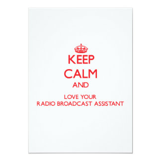 Keep Calm and Love your Radio Broadcast Assistant 5x7 Paper Invitation Card
