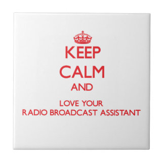 Keep Calm and Love your Radio Broadcast Assistant Ceramic Tiles
