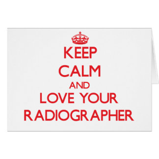 Keep Calm and Love your Radiographer Greeting Card