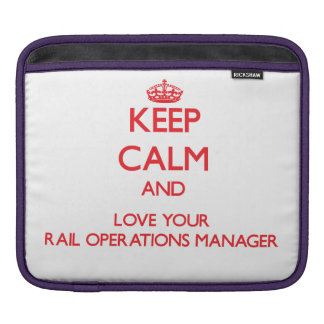 Keep Calm and Love your Rail Operations Manager Sleeve For iPads