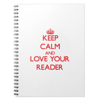 Keep Calm and Love your Reader Spiral Notebooks