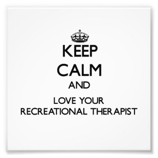 Keep Calm and Love your Recreational Therapist Photo Print