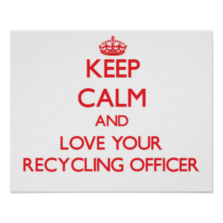 Keep Calm and Love your Recycling Officer Posters
