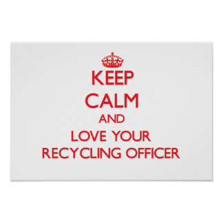 Keep Calm and Love your Recycling Officer Print