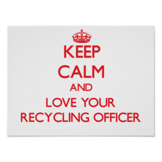 Keep Calm and Love your Recycling Officer Poster