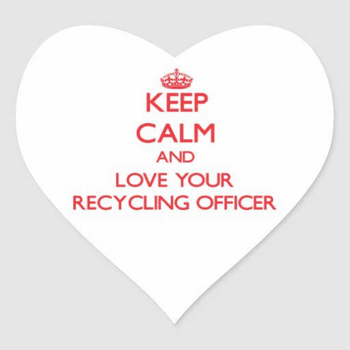 Keep Calm and Love your Recycling Officer Heart Stickers