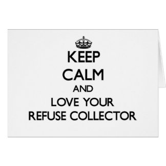 Keep Calm and Love your Refuse Collector Greeting Card