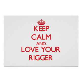 Keep Calm and Love your Rigger Posters