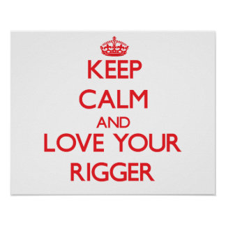 Keep Calm and Love your Rigger Print
