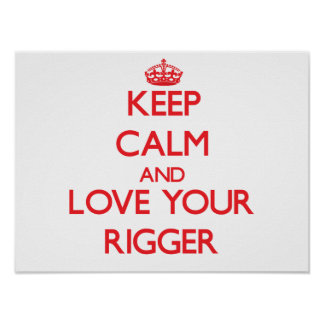 Keep Calm and Love your Rigger Poster