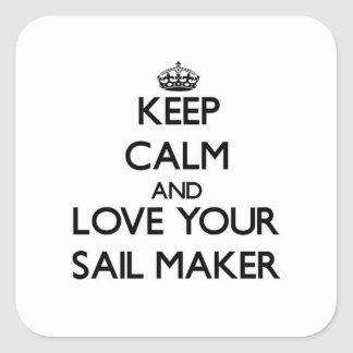 Keep Calm and Love your Sail Maker Square Sticker