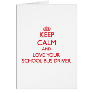 Keep Calm and Love your School Bus Driver Greeting Card