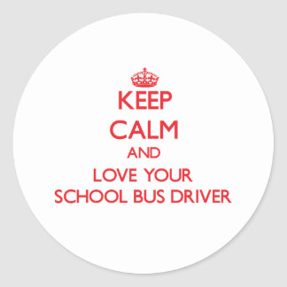 Keep Calm and Love your School Bus Driver Round Stickers