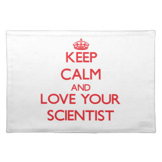 Keep Calm and Love your Scientist Place Mats