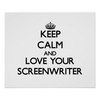 Keep Calm and Love your Screenwriter Print