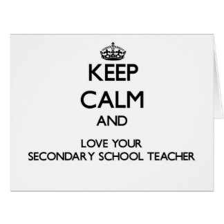 Keep Calm and Love your Secondary School Teacher Greeting Cards