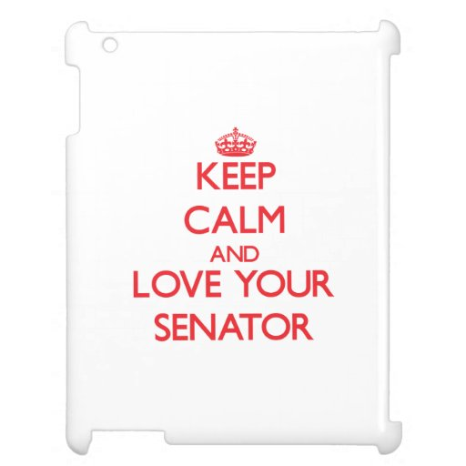Keep Calm and Love your Senator Cover For The iPad