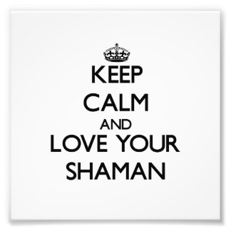 Keep Calm and Love your Shaman Photo Print