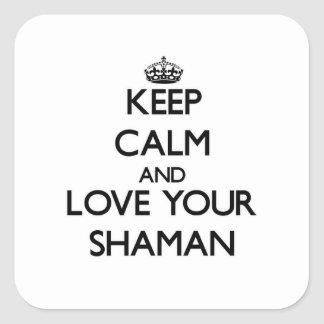 Keep Calm and Love your Shaman Square Sticker