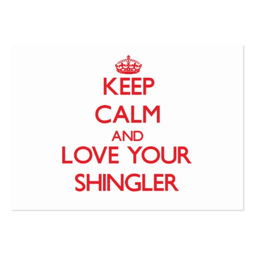 Keep Calm and Love your Shingler Business Card Template