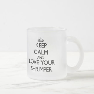 Keep Calm and Love your Shrimper 10 Oz Frosted Glass Coffee Mug