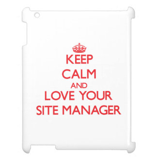 Keep Calm and Love your Site Manager Case For The iPad