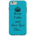Keep Calm and Love Your Skin Tough iPhone 6 Plus Case